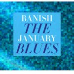 January Blues - how to beat them!